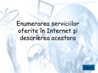 Enumerarea serviciilor oferite �n Internet ?i descrierea acestora