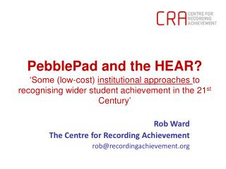 Rob Ward The Centre for Recording Achievement rob@recordingachievement