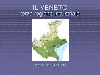 IL VENETO terza regione industriale . slides lezione 24.03.2010