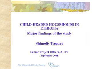 CHILD-HEADED HOUSEHOLDS IN ETHIOPIA Major findings of the study Shimelis Tsegaye
