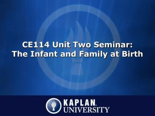 CE114 Unit Two Seminar: The Infant and Family at Birth