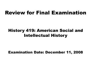 Review for Final Examination History 419: American Social and Intellectual History