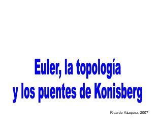 Euler, la topología y los puentes de Konisberg