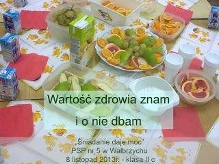 """""""Śniadanie daje moc"""" PSP nr 5 w Wałbrzychu  8 listopad 2013r. - klasa II c"""