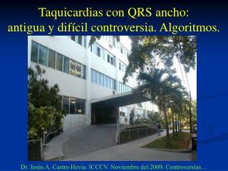 Taquicardias con QRS ancho:  antigua y difícil controversia. Algoritmos.