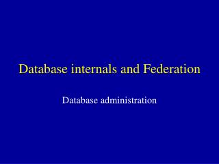 Database internals and Federation