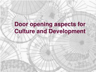 Door opening aspects for Culture and Development