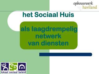 het Sociaal Huis  als laagdrempelig  netwerk  van diensten