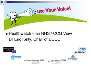 Healthwatch – an NHS / CCG View  Dr Eric Kelly, Chair of DCCG