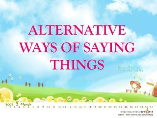 ALTERNATIVE WAYS OF SAYING THINGS