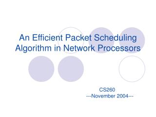 An Efficient Packet Scheduling Algorithm in Network Processors