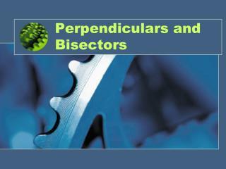 Perpendiculars and Bisectors