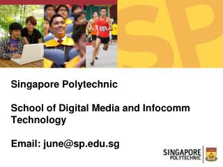 Singapore Polytechnic School of Digital Media and Infocomm Technology Email: june@sp.sg