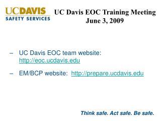 UC Davis EOC team website:    eoc.ucdavis EM/BCP website:   prepare.ucdavis