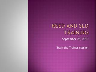 REED and SLD Training