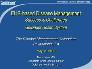 EHR-based Disease Management Success & Challenges Geisinger Health System