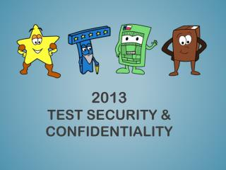 2013 Test Security & Confidentiality