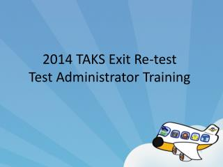 2014 TAKS Exit Re-test Test Administrator Training