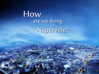 How				 are we doing  in Naperville?