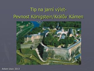 Tip na jarní výlet-  Pevnost Königstein / Králův Kámen