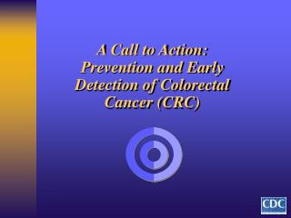 A Call to Action: Prevention and Early Detection of Colorectal Cancer (CRC)