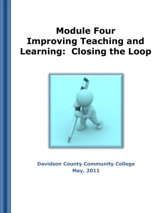 Module Four   Improving Teaching and Learning:  Closing the Loop