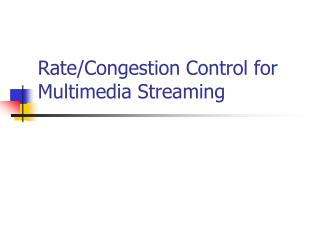 Rate/Congestion Control for Multimedia Streaming