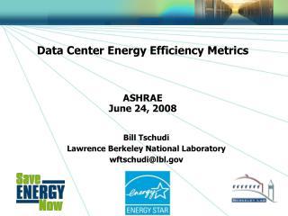 Data Center Energy Efficiency Metrics ASHRAE June 24, 2008