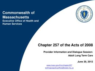 Chapter 257 of the Acts of 2008 Provider Information and Dialogue Session: Adult Long Term Care