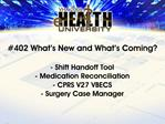 402 What s New and What s Coming  - Shift Handoff Tool - Medication Reconciliation - CPRS V27 VBECS - Surgery Case Manag