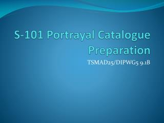 S-101 Portrayal Catalogue Preparation