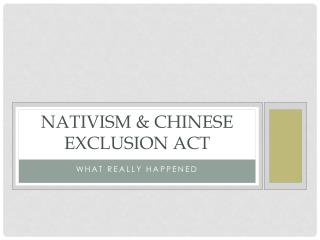 Nativism & Chinese Exclusion act