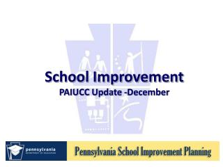 School Improvement  PAIUCC Update -December