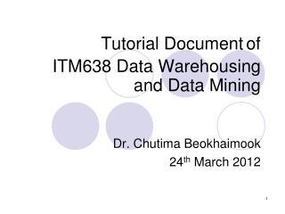 Tutorial Document of ITM638 Data Warehousing and Data Mining