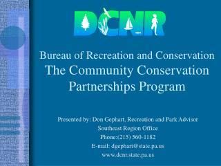 Bureau of Recreation and Conservation The Community Conservation Partnerships Program