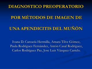 DIAGNOSTICO PREOPERATORIO  POR MÉTODOS DE IMAGEN DE  UNA APENDICITIS DEL MUÑÓN