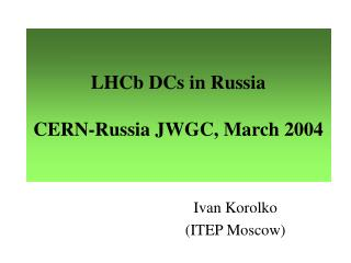 LHCb DCs in Russia CERN-Russia JWGC, March 2004
