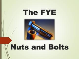 The FYE Nuts and Bolts
