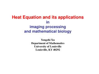 Heat Equation and its applications in  imaging processing  and mathematical biology Yongzhi Xu
