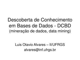 Descoberta de Conhecimento em Bases de Dados - DCBD (mineração de dados, data mining)