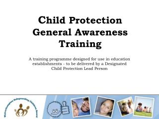 C hild Protection  General Awareness Training