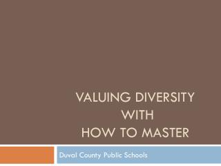 Valuing Diversity  with  How to master