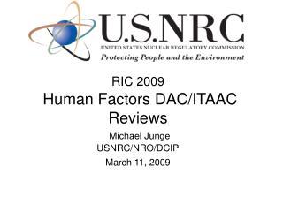 RIC 2009 Human Factors DAC/ITAAC Reviews Michael Junge USNRC/NRO/DCIP March 11, 2009