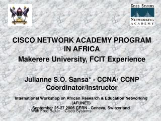 CISCO NETWORK ACADEMY PROGRAM IN AFRICA  Makerere University, FCIT Experience