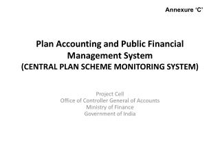 Plan Accounting and Public Financial Management System CENTRAL PLAN SCHEME MONITORING SYSTEM