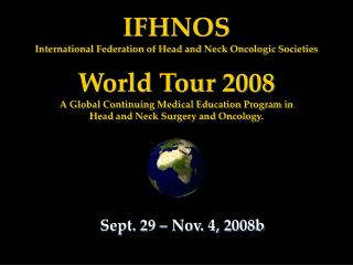 IFHNOS International Federation of Head and Neck Oncologic Societies World Tour 2008