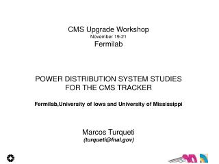 CMS Upgrade Workshop November 19-21 Fermilab POWER DISTRIBUTION SYSTEM STUDIES