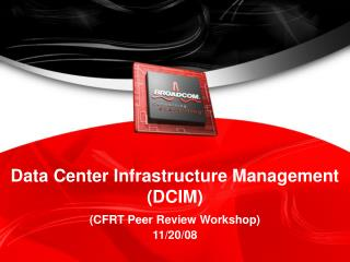 Data Center Infrastructure Management (DCIM) (CFRT Peer Review Workshop) 11/20/08