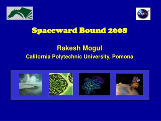 Spaceward Bound 2008 Rakesh Mogul California Polytechnic University, Pomona