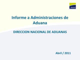 Informe a Administraciones de Aduana DIRECCION NACIONAL DE ADUANAS